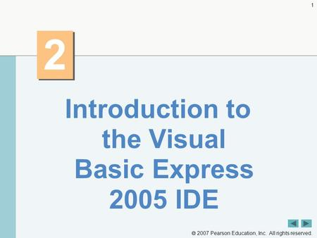  2007 Pearson Education, Inc. All rights reserved. 1 2 2 Introduction to the Visual Basic Express 2005 IDE.