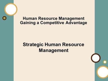 1-1 Human Resource Management Gaining a Competitive Advantage Strategic Human Resource Management.