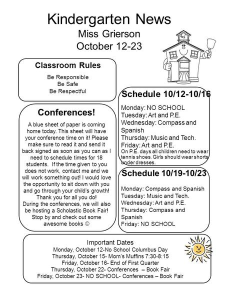 Kindergarten News Miss Grierson October 12-23 Classroom Rules Be Responsible Be Safe Be Respectful Schedule 10/12-10/16 Monday: NO SCHOOL Tuesday: Art.
