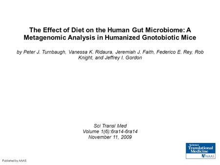 The Effect of Diet on the Human Gut Microbiome: A Metagenomic Analysis in Humanized Gnotobiotic Mice by Peter J. Turnbaugh, Vanessa K. Ridaura, Jeremiah.