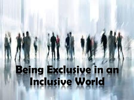 "The Inclusive Nature of Christianity – ""God so loved the world…"" Christ died for everyone (John 3:16; Hebrews 2:9; 1 John 2:2) God desires all men to."