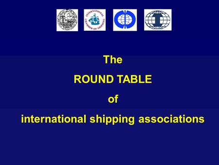 The ROUND TABLE of international shipping associations.