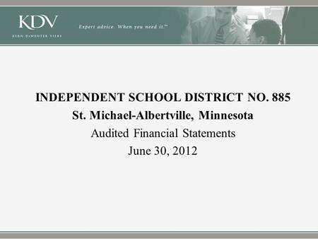 INDEPENDENT SCHOOL DISTRICT NO. 885 St. Michael-Albertville, Minnesota Audited Financial Statements June 30, 2012.