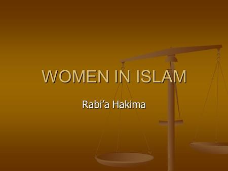WOMEN IN ISLAM Rabi'a Hakima. Contents WOMEN PRE-ISLAM Women's Rights Women's Rights Property Rights Divorce Polygamy Polygamy Veiling Veiling WOMEN POST-ISLAM.