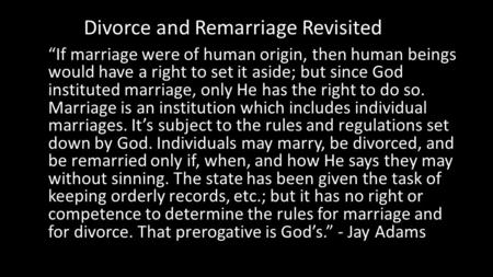 """If marriage were of human origin, then human beings would have a right to set it aside; but since God instituted marriage, only He has the right to do."