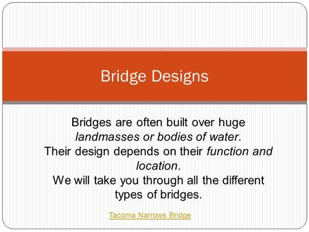 Bridge Designs Bridges are often built over huge landmasses or bodies of water. Their design depends on their function and location. We will take you through.