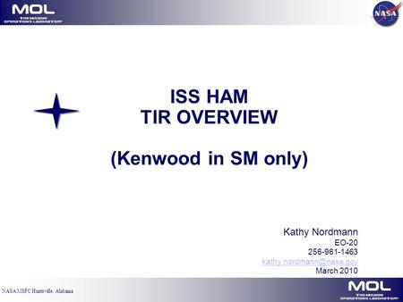 MOL The Mission Operations Laboratory MOL The Mission Operations Laboratory NASA MSFC Huntsville, Alabama ISS HAM TIR OVERVIEW (Kenwood in SM only) Kathy.