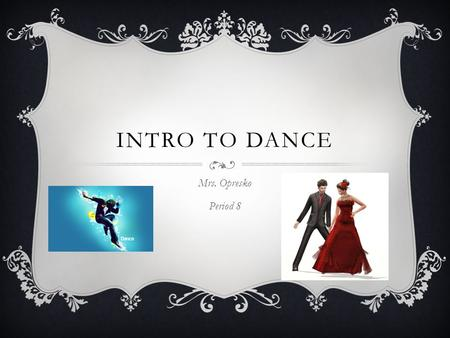 INTRO TO DANCE Mrs. Opresko Period 8. SYLLABUS  DRESS OUT  DON'T BE LATE  RESPECT EVERYONE  PARTICIPATE  GIVE 100% EFFORT  HAVE FUN.