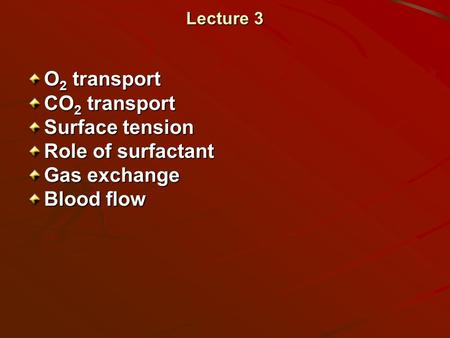 Lecture 3 O 2 transport CO 2 transport Surface tension Role of surfactant Gas exchange Blood flow.