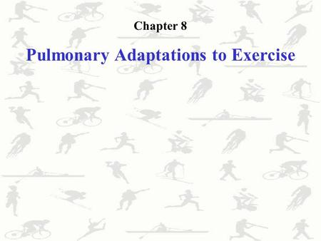 Chapter 8 Pulmonary Adaptations to Exercise. The Respiratory System Conducting zone - consists of the mouth, nasal cavity and passages, pharynx and trachea.