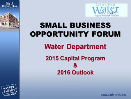 SMALL BUSINESS OPPORTUNITY FORUM Water Department 2015 Capital Program & 2016 Outlook.