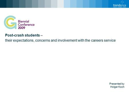 Post-crash students – their expectations, concerns and involvement with the careers service Presented by Holger Koch.