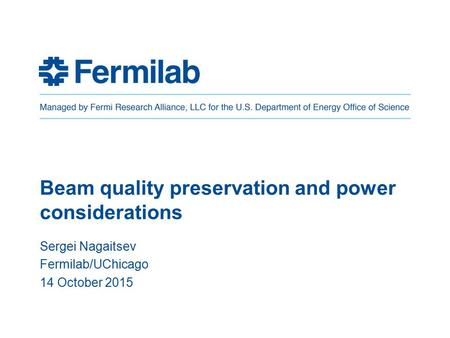 Beam quality preservation and power considerations Sergei Nagaitsev Fermilab/UChicago 14 October 2015.