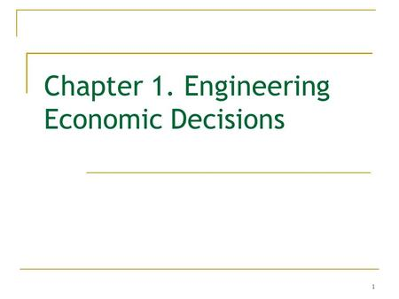 1 Chapter 1. Engineering Economic Decisions. 2 Engineering Economics: Economic analysis for engineering and management decision making The term engineering.