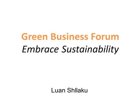 Green Business Forum Embrace Sustainability Luan Shllaku.