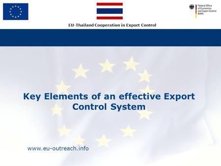 Www.eu-outreach.info EU-Thailand Cooperation in Export Control Key Elements of an effective Export Control System.