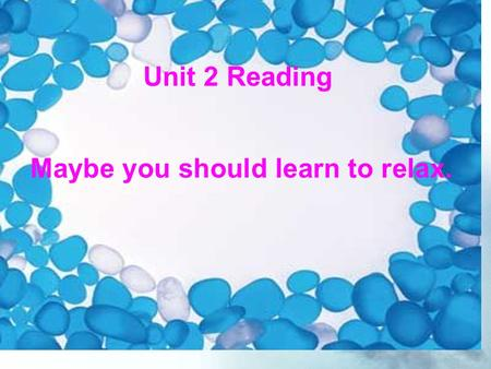 What after-school activities can you think of?  Using… - I do: - I don't do: Unit 2 Reading Maybe you should learn to relax.