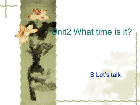 Unit2 What time is it? B Let's talk Listen and say P.E. classlunch breakfast English class music class dinner.