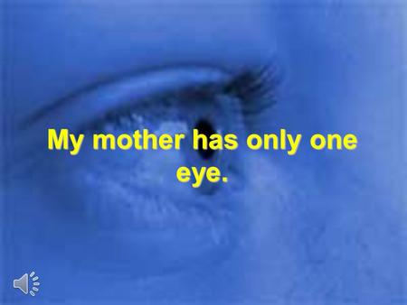 My mother has only one eye.. She was working as a cook to support the family.