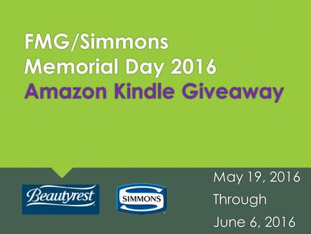 FMG/Simmons Memorial Day 2016 Amazon Kindle Giveaway May 19, 2016 Through June 6, 2016 May 19, 2016 Through June 6, 2016.
