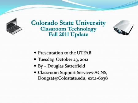 Presentation to the UTFAB Presentation to the UTFAB Tuesday, October 23, 2012 Tuesday, October 23, 2012 By – Douglas Satterfield By – Douglas Satterfield.