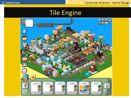 Computer Science – Game DesignUC Santa Cruz Tile Engine.