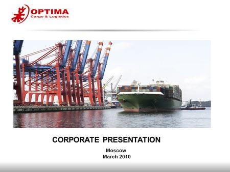 Moscow March 2010 CORPORATE PRESENTATION. 2  OPTIMA Group is a Russia-based transport & logistics company with its own lorry fleet. Founded in 2004,