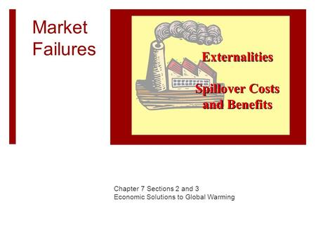 Market Failures Chapter 7 Sections 2 and 3 Economic Solutions to Global Warming.