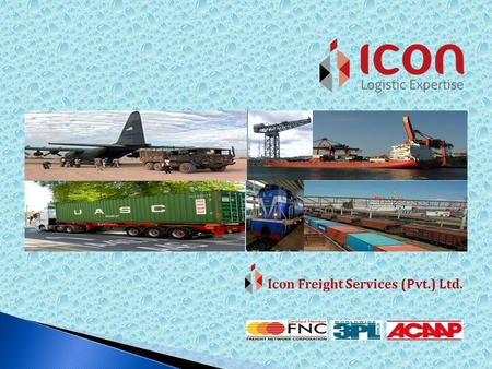 The World is….. Our field of activity…………………… Icon Freight Services (Pvt) Ltd., established in 2012 as Pakistan's premium Logistic organization under.