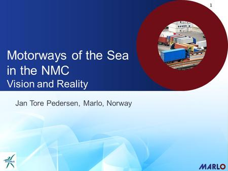 Motorways of the Sea in the NMC Vision and Reality Jan Tore Pedersen, Marlo, Norway 1.