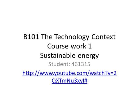 B101 The Technology Context Course work 1 Sustainable energy Student: 461315  QXTmNu3xyI#