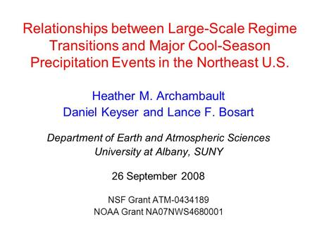 Relationships between Large-Scale Regime Transitions and Major Cool-Season Precipitation Events in the Northeast U.S. Heather M. Archambault Daniel Keyser.