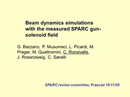 Beam dynamics simulations with the measured SPARC gun- solenoid field G. Bazzano, P. Musumeci, L. Picardi, M. Preger, M. Quattromini, C. Ronsivalle, J.