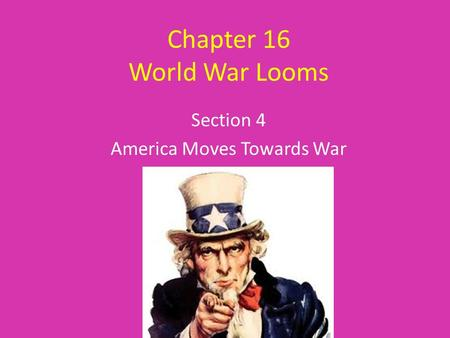 Chapter 16 World War Looms Section 4 America Moves Towards War.
