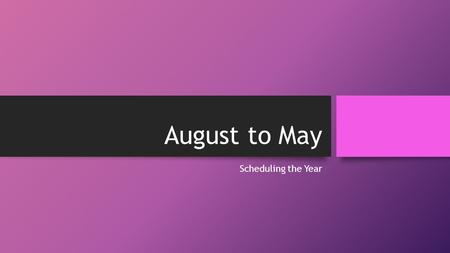 August to May Scheduling the Year. Master Calendar School Calendar Daily schedule Specialists Students with services and times.