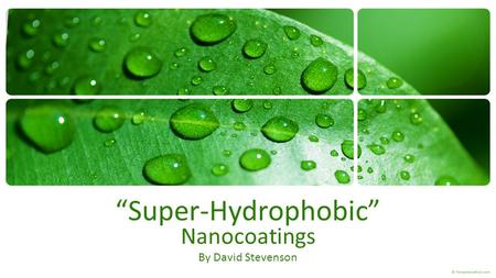"""Super-Hydrophobic"" Nanocoatings By David Stevenson."