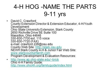4-H HOG -NAME THE PARTS 9-11 yrs David C. Crawford County Extension Director & Extension Educator, 4-H/Youth Development Ohio State University Extension,