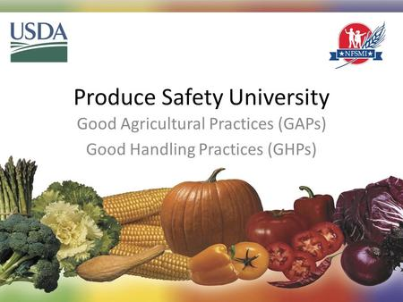 Produce Safety University Good Agricultural Practices (GAPs) Good Handling Practices (GHPs) 1.