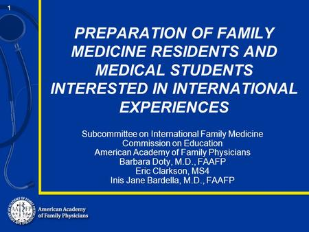 1 PREPARATION OF FAMILY MEDICINE RESIDENTS AND MEDICAL STUDENTS INTERESTED IN INTERNATIONAL EXPERIENCES Subcommittee on International Family Medicine Commission.