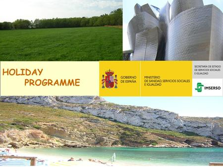 HOLIDAY PROGRAMME. Description of the programme  Enjoy holidays in areas with a warm climate.  Cultural trips to learn about the art and history of.