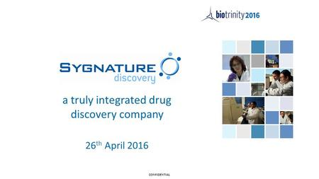A truly integrated drug discovery company 26 th April 2016 CONFIDENTIAL.