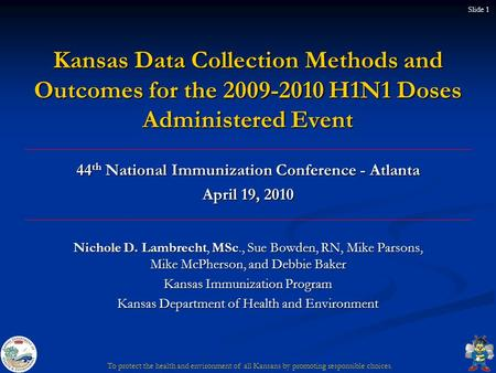 Kansas Data Collection Methods and Outcomes for the 2009-2010 H1N1 Doses Administered Event Nichole D. Lambrecht, MSc., Sue Bowden, RN, Mike Parsons, Mike.