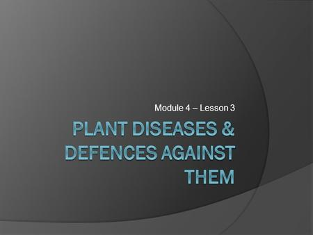 Module 4 – Lesson 3. Learning ObjectivesSuccess Criteria  Learn about diseases that affect plants.  Understand how diseases spread between plants. 