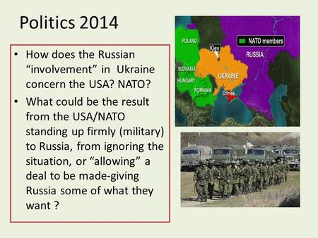 "Politics 2014 How does the Russian ""involvement"" in Ukraine concern the USA? NATO? What could be the result from the USA/NATO standing up firmly (military)"