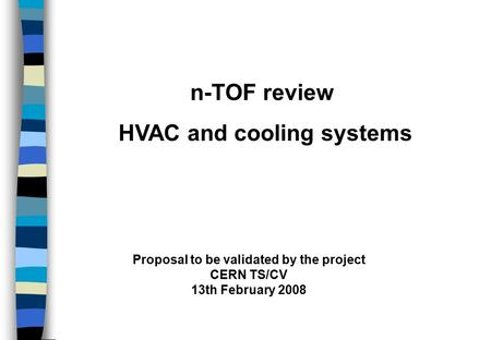 N-TOF review HVAC and cooling systems Proposal to be validated by the project CERN TS/CV 13th February 2008.