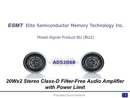Proprietary/Do not distribute1 Mixed-Signal Product BU (BU2) Elite Semiconductor Memory Technology Inc. AD52068 20Wx2 Stereo Class-D Filter-Free Audio.