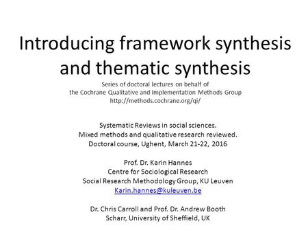 Introducing framework synthesis and thematic synthesis Series of doctoral lectures on behalf of the Cochrane Qualitative and Implementation Methods Group.