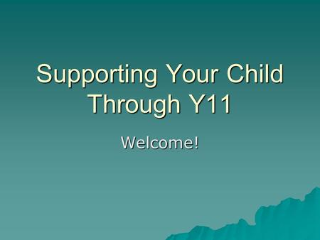 Supporting Your Child Through Y11 Welcome!. How did they get from here ……