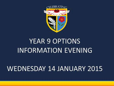 YEAR 9 OPTIONS INFORMATION EVENING WEDNESDAY 14 JANUARY 2015.