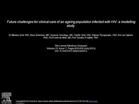 Future challenges for clinical care of an ageing population infected with HIV: a modelling study Dr Mikaela Smit, PhD, Kees Brinkman, MD, Suzanne Geerlings,